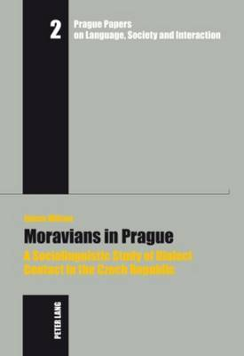 Moravians in Prague: A Sociolinguistic Study of Dialect Contact in the Czech Republic