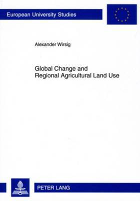 Global Change and Regional Agricultural Land Use: Impact Estimates for the Upper Danube Basin Based on Scenario Data from European Studies