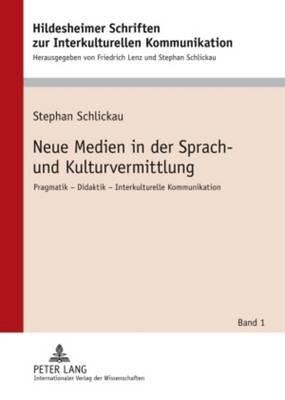 Neue Medien in Der Sprach- Und Kulturvermittlung: Pragmatik Didaktik Interkulturelle Kommunikation