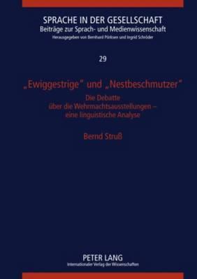 Ewiggestrige  Und  Nestbeschmutzer : Die Debatte Euber Die Wehrmachtsausstellungen : Eine Linguistische Analyse