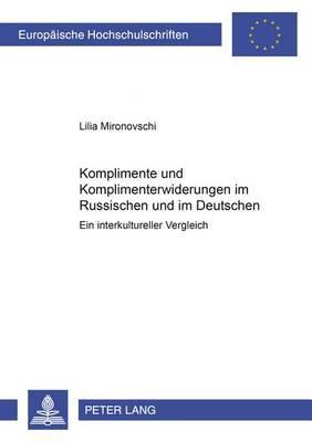Komplimente Und Komplimenterwiderungen Im Russischen Und Im Deutschen: Ein Interkultureller Vergleich