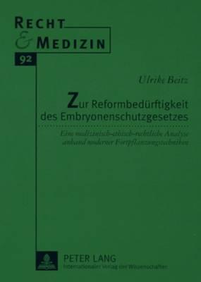 Zur Reformbeduerftigkeit Des Embryonenschutzgesetzes: Eine Medizinisch-Ethisch-Rechtliche Analyse Anhand Moderner Fortpflanzungstechniken