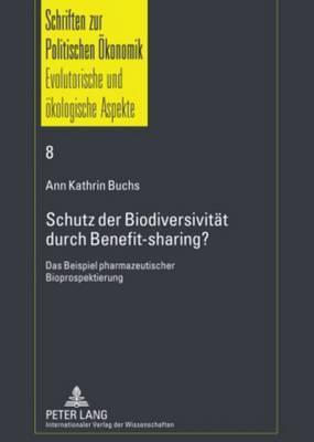 Schutz Der Biodiversitaet Durch Benefit-Sharing?: Das Beispiel Pharmazeutischer Bioprospektierung