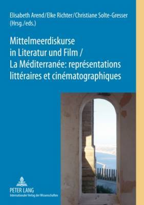 Mittelmeerdiskurse in Literatur Und Film - La Mediterranee: Representations Litteraires Et Cinematographiques