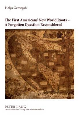 The First Americans' New World Roots - A Forgotten Question Reconsidered: Critical Review of the Development, Reception and Impact of Origin Concepts