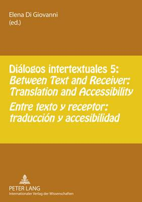 Dialogos intertextuales 5: Between Text and Receiver: Translation and Accessibility- Entre texto y receptor: traduccion y accesibilidad
