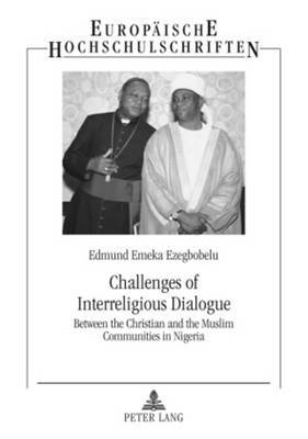 Challenges of Interreligious Dialogue: Between the Christian and the Muslim Communities in Nigeria