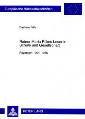Rainer Maria Rilkes Leser in Schule Und Gesellschaft: Rezeption, 1904-1936