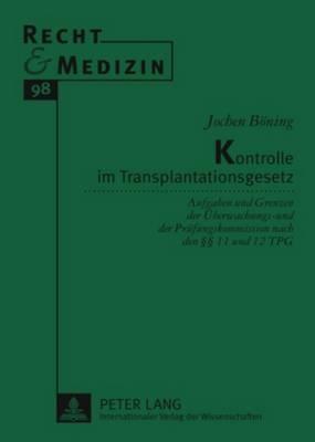 Kontrolle Im Transplantationsgesetz: Aufgaben Und Grenzen Der Ueberwachungs- Und Der Pruefungskommission Nach Den 11 Und 12 Tpg