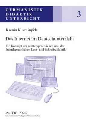 Das Internet Im Deutschunterricht: Ein Konzept Der Muttersprachlichen Und Der Fremdsprachlichen Lese- Und Schreibdidaktik