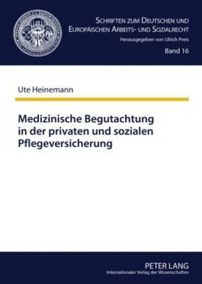 Medizinische Begutachtung in Der Privaten Und Sozialen Pflegeversicherung: Gemeinsamkeiten Und Unterschiede