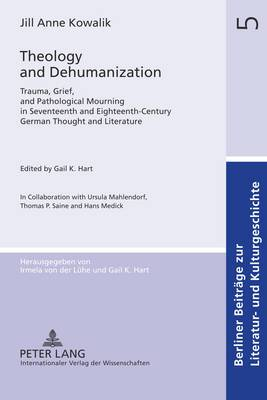 Theology and Dehumanization: Trauma, Grief, and Pathological Mourning in Seventeenth and Eighteenth-Century German Thought and Literature