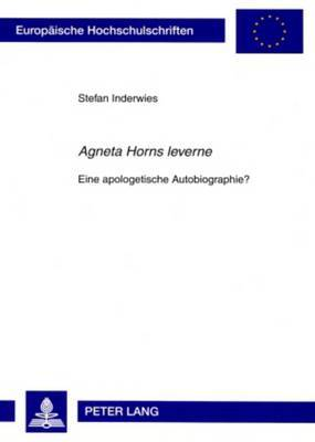 -Agneta Horns Leverne-: Eine Apologetische Autobiographie?
