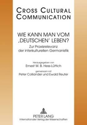 Wie Kann Man Vom 'Deutschen' Leben?: Zur Praxisrelevanz Der Interkulturellen Germanistik- Redaktion: Marc Arn Und Michael Gabathuler