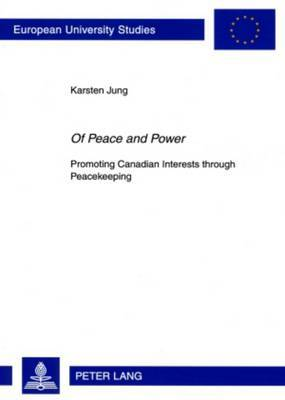 Of Peace and Power : Promoting Canadian Interests through Peacekeeping