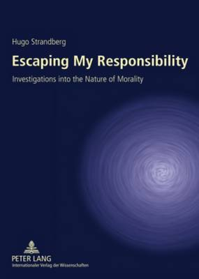 Escaping My Responsibility: Investigations into the Nature of Morality