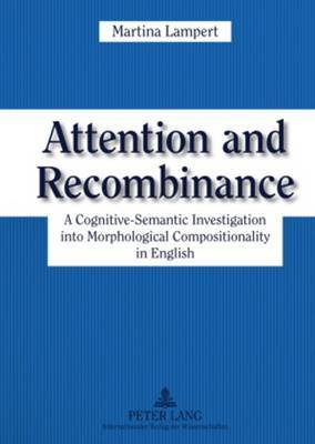 Attention and Recombinance: A Cognitive-Semantic Investigation into Morphological Compositionality in English
