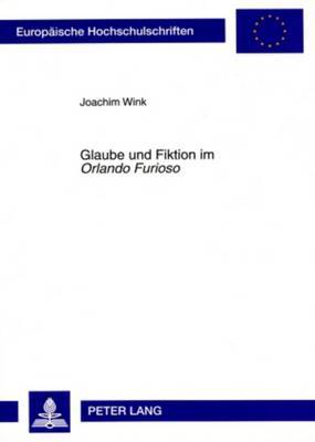 Glaube Und Fiktion Im -Orlando Furioso-: Auskultation Eines Einbalsamierten Korpus Und Rekonstruktion Blasphemischen Lachens