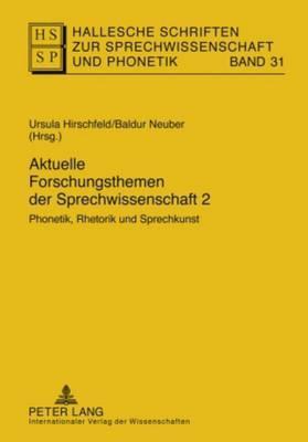 Aktuelle Forschungsthemen Der Sprechwissenschaft 2: Phonetik, Rhetorik Und Sprechkunst