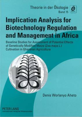 Implication Analysis for Biotechnology Regulation and Management in Africa: Baseline Studies for Assessment of Potential Effects of Genetically Modified Maize (Zea mays L.) Cultivation in Ghanaian Agriculture