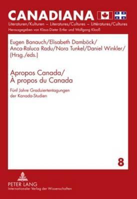 Apropos Canada / A propos du Canada: Fuenf Jahre Graduiertentagungen der Kanada-Studien