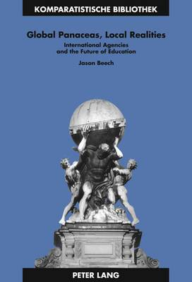 Global Panaceas, Local Realities: International Agencies and the Future of Education