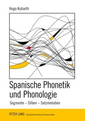 Spanische Phonetik Und Phonologie: Segmente Silben Satzmelodien