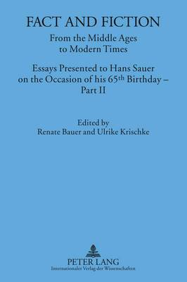 Fact and Fiction: From the Middle Ages to Modern Times- Essays Presented to Hans Sauer on the Occasion of His 65 Th Birthday: Part II