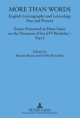 More Than Words: English Lexicography and Lexicology- Past and Present- Essays Presented to Hans Sauer on the Occasion of his 65 th  Birthday - Part I