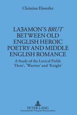 Laezhamon's  Brut  Between Old English Heroic Poetry and Middle English Romance: Study of the Lexical Fields 'Hero', 'Warrior' and 'Knight'
