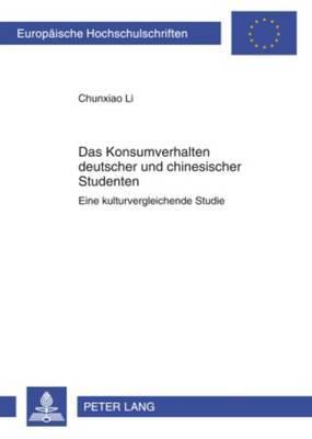 Das Konsumverhalten Deutscher Und Chinesischer Studenten: Eine Kulturvergleichende Studie