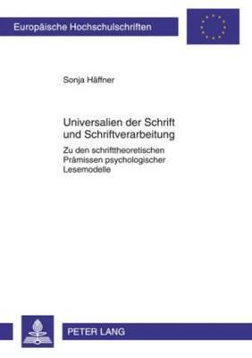 Universalien Der Schrift Und Schriftverarbeitung: Zu Den Schrifttheoretischen Praemissen Psychologischer Lesemodelle