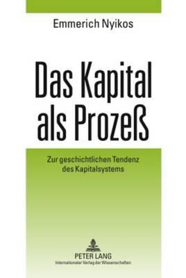 Das Kapital ALS Proze : Zur Geschichtlichen Tendenz Des Kapitalsystems