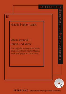 Johan Kvandal Leben Und Werk: Eine Biografisch-Analytische Studie Unter Besonderer Beruecksichtigung Sonderpaedagogischer Umsetzung