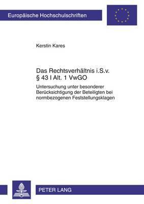 Das Rechtsverhaeltnis I. S. V.   43 I Alt. 1 Vwgo: Untersuchung Unter Besonderer Beruecksichtigung Der Beteiligten Bei Normbezogenen Feststellungsklagen