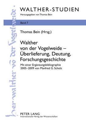 Walther Von Der Vogelweide Ueberlieferung, Deutung, Forschungsgeschichte: Mit Einer Ergaenzungsbibliographie 2005-2009 Von Manfred G. Scholz