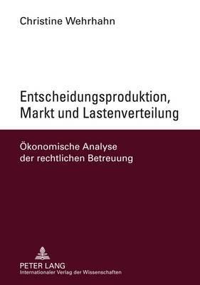 Entscheidungsproduktion, Markt Und Lastenverteilung Oekonomische Analyse Der Rechtlichen Betreuung