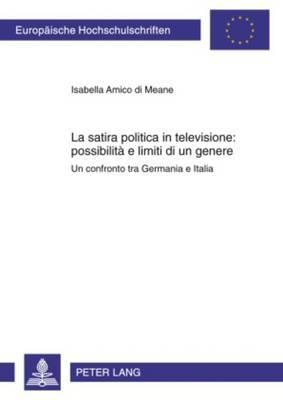 La Satira Politica in Televisione: Possibilita E Limiti Di Un Genere: Un Confronto Tra Germania E Italia