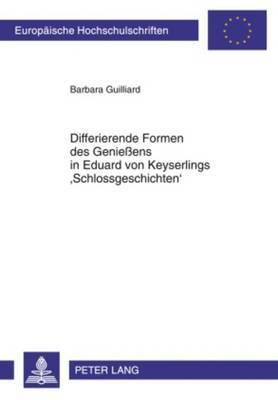 Differierende Formen Des Geniessens in Eduard Von Keyserlings Schlossgeschichten