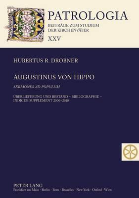 Augustinus Von Hippo- Sermones Ad Populum: Ueberlieferung Und Bestand - Bibliographie - Indices: Supplement 2000-2010
