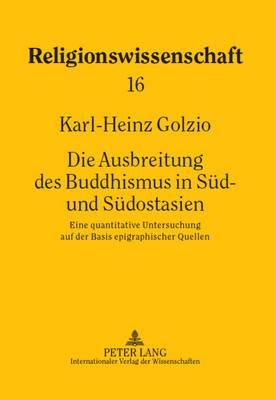 Die Ausbreitung Des Buddhismus in Sued- Und Suedostasien: Eine Quantitative Untersuchung Auf Der Basis Epigraphischer Quellen