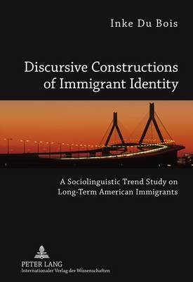 Discursive Constructions of Immigrant Identity: A Sociolinguistic Trend Study on Long-Term American Immigrants