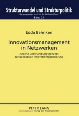 Innovationsmanagement in Netzwerken: Analyse Und Handlungskonzept Zur Kollektiven Innovationsgenerierung