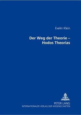 Weg Der Theorie Hodos Theorias: Ausgewaehlte Schriften Zur Philosophischen Aesthetik Mit Bildbeispielen Eigener Werke Und Einem Werkeverzeichnis