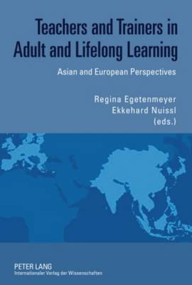 Teachers and Trainers in Adult and Lifelong Learning: Asian and European Perspectives