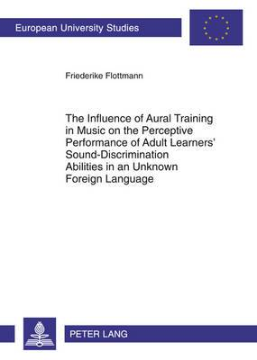 The Influence of Aural Training in Music on the Perceptive Performance of Adult Learners' Sound-Discrimination Abilities in an Unknown Foreign Language
