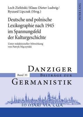 Deutsche Und Polnische Lexikographie Nach 1945 Im Spannungsfeld Der Kulturgeschichte: Unter Redaktioneller Mitwirkung Von Patryk Mączyński