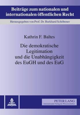 Die Demokratische Legitimation Und Die Unabhaengigkeit Des Eugh Und Des Eug