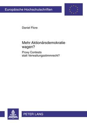Mehr Aktionaersdemokratie Wagen?: Proxy Contests Statt Verwaltungsstimmrecht?