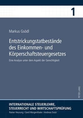 Entstrickungstatbestaende Des Einkommen- Und Koerperschaftsteuergesetzes: Eine Analyse Unter Dem Aspekt Der Gerechtigkeit
